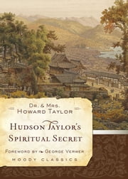 Hudson Taylor's Spiritual Secret ebook by Dr. and Mrs. Howard Taylor,George Verwer