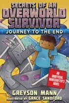 Journey to the End - Secrets of an Overworld Survivor, Book Six ebook by Greyson Mann, Grace Sandford