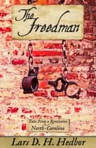 The Freedman - Tales From a Revolution - North-Carolina ebook by Lars D. H. Hedbor