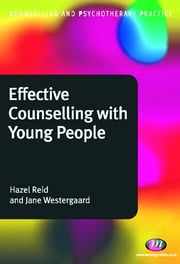 Effective Counselling with Young People ebook by Hazel Reid,Ms Jane Westergaard