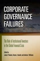 Corporate Governance Failures ebook by James P. Hawley,Shyam J. Kamath,Andrew T. Williams