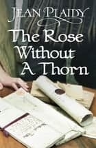 The Rose Without a Thorn - (Queen of England Series) ebook by Jean Plaidy