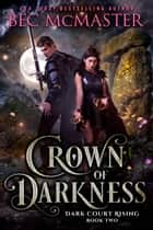 Crown of Darkness - Fae fantasy romance ebook by Bec McMaster