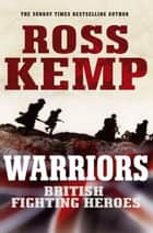 Warriors - British Fighting Heroes ebook by Ross Kemp