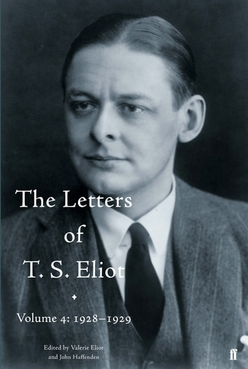 The Letters of T. S. Eliot Volume 4: 1928-1929 ebook by Valerie Eliot