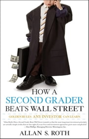 How a Second Grader Beats Wall Street - Golden Rules Any Investor Can Learn ebook by Allan S. Roth