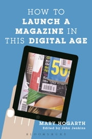 How to Launch a Magazine in this Digital Age ebook by Mary Hogarth,John Jenkins