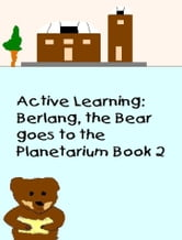 Active Learning: Berlang, the Bear Goes to the Planetarium Book 2 ebook by Manny Durazo