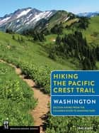 Hiking the Pacific Crest Trail: Washington - Section Hiking from the Columbia River to Manning Park ebook by Tami Asars