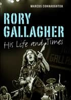 Rory Gallagher - His Life and Times ebook by Marcus Connaughton