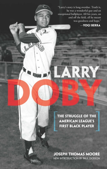 Larry Doby - The Struggle of the American League's First Black Player ebook by Joseph Thomas Moore