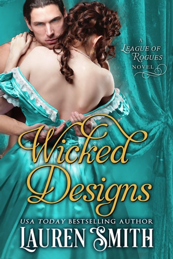 Wicked Designs - The League of Rogues, #1 ebook by Lauren Smith