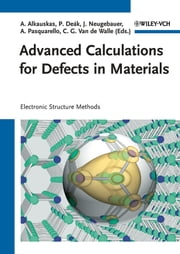 Advanced Calculations for Defects in Materials - Electronic Structure Methods ebook by Audrius Alkauskas,Alfredo Pasquarello,Chris G. Van de Walle,Jörg Neugebauer,Peter Deák