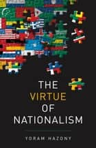 The Virtue of Nationalism ebook by Yoram Hazony