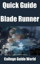 Quick Guide: Blade Runner ebook by College Guide World