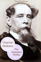 The Works Of Charles Dickens ebook by Charles Dickens
