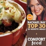 Comfort Food: Rachael Ray's Top 30 30-Minute Meals ebook by Rachael Ray