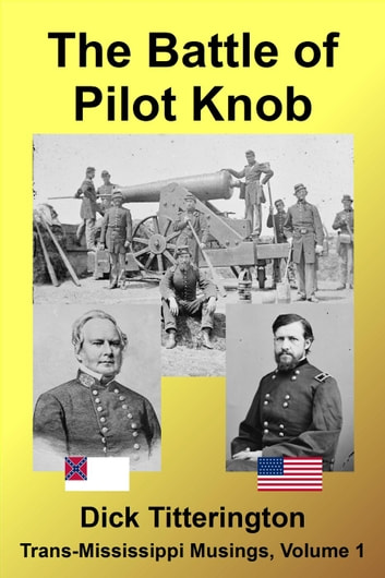 The Battle of Pilot Knob - Trans-Mississippi Musings, #1 ebook by Dick Titterington