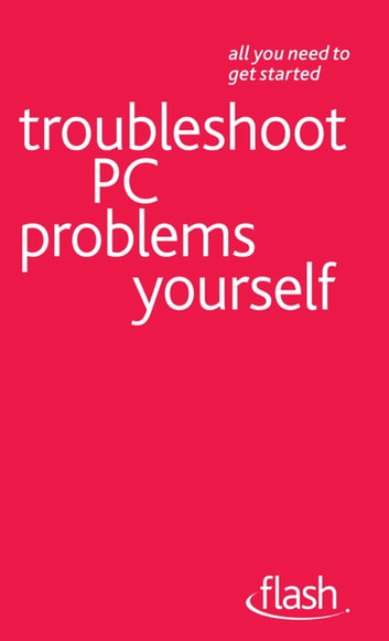 Troubleshoot PC Problems Yourself: Flash ebook by Anthony Price