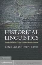 Historical Linguistics - Toward a Twenty-First Century Reintegration ebook by Don Ringe, Joseph F. Eska