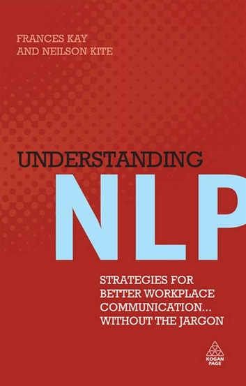 Understanding NLP: Strategies for Better Workplace Communication... Without the Jargon ebook by Neilson Kite