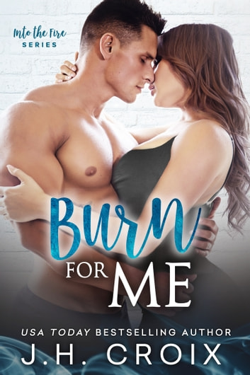 Burn For Me ebook by J.H. Croix