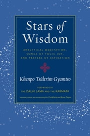 Stars of Wisdom: Analytical Meditation, Songs of Yogic Joy, and Prayers of Aspiration ebook by Ari Goldfield,Rose Taylor Goldfield,Khenpo Tsultrim Gyamtso,H.H. the Seventeenth Karmapa,H.H. the Dalai Lama