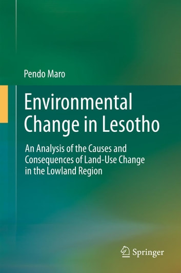 Environmental Change in Lesotho - An Analysis of the Causes and Consequences of Land-Use Change in the Lowland Region ebook by Pendo Maro
