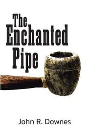 The Enchanted Pipe ebook by John R. Downes