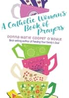 A Catholic Woman's Book of Prayers ebook by Donna-Marie Cooper O'Boyle