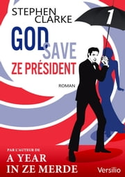 God save ze Président - Episode 1 ebook by Kobo.Web.Store.Products.Fields.ContributorFieldViewModel