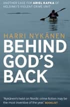 Behind God's Back ebook by Harri Nykanen, Kristian London