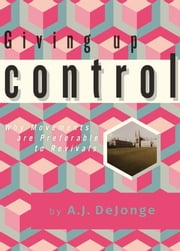 Giving up Control: Why Movements Are Preferable to Revivals ebook by A.J. DeJonge