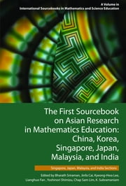 The First Sourcebook on Asian Research in Mathematics Education: China, Korea, Singapore, Japan, Malaysia and India -- Singapore, Japan, Malaysia, and ebook by Sriraman, Bharath