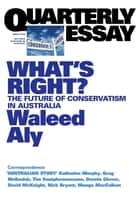 Quarterly Essay 37 What's Right? - The Future of Conservatism in Australia ebook by