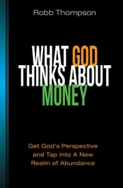 What God Thinks About Money ebook by Robb Thompson