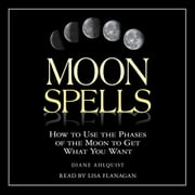 Moon Spells - How to Use the Phases of the Moon to Get What You Want audiobook by Diane Ahlquist