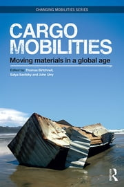 Cargomobilities - Moving Materials in a Global Age ebook by Thomas Birtchnell,Satya Savitzky,John Urry
