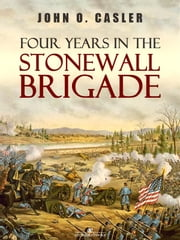 Four Years in the Stonewall Brigade ebook by John O. Casler