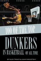 100 of the Top Dunkers in Basketball of All Time ebook by alex trostanetskiy
