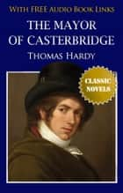 THE MAYOR OF CASTERBRIDGE Classic Novels: New Illustrated [Free Audio Links] ebook by Thomas Hardy