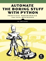 Automate the Boring Stuff with Python - Practical Programming for Total Beginners ebook by Al Sweigart