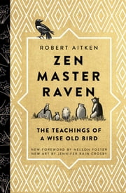 Zen Master Raven - The Teachings of a Wise Old Bird ebook by Kobo.Web.Store.Products.Fields.ContributorFieldViewModel