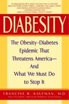 Diabesity ebook by Francine R. Kaufman, M.D.