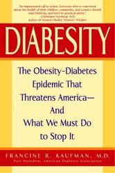 Diabesity - The Obesity-Diabetes Epidemic That Threatens America--And What We Must Do to Stop It ebook by Francine R. Kaufman, M.D.
