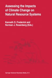 Assessing the Impacts of Climate Change on Natural Resource Systems ebook by Kenneth D. Frederick,Norman J. Rosenberg