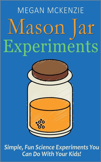 30 Mason Jar Experiments To Do With Your Kids Fun And Easy Science
