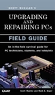 Upgrading and Repairing PCs - Field Guide ebook by Kobo.Web.Store.Products.Fields.ContributorFieldViewModel