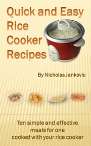 Quick and Easy Rice Cooker Recipes ebook by Nicholas Jankovic