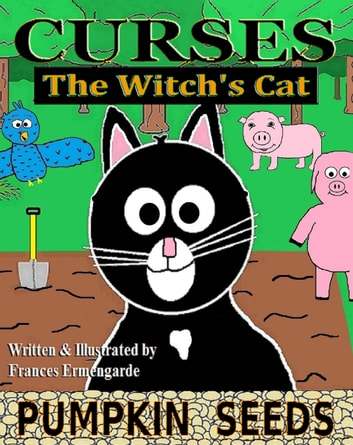 Curses, The Witch's Cat: Pumpkin Seeds ebook by Frances Ermengarde